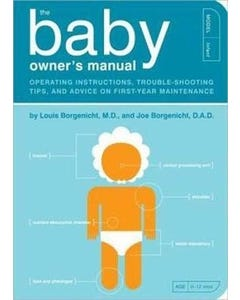 The Baby Owner's Manual: Operating Instructions, Trouble-Shooting Tips, and Advice on First-Year Mai