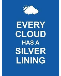 Every Cloud Has a Silver Lining (Keep Calm)