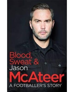 Blood, Sweat and McAteer: A Footballer's Story