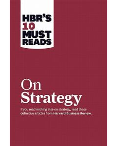 HBR's 10 Must Reads on Strategy Harvard Business Review Must Reads