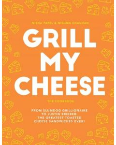 Grill My Cheese: From Slumdog Grillionaire to Justin Brieber: 50 of the Greatest Toasted Cheese Sand