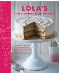 Lola's: A Cake Journey Around the World: 70 of the most delicious and iconic cake recipes discovered